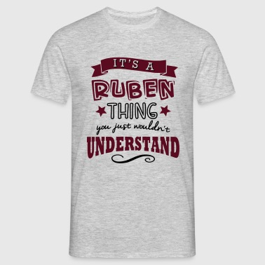 its a ruben name forename thing - Men's T-Shirt