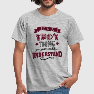Troy its a troy name forename thing - T-skjorte for menn