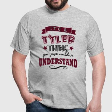 its a tyler name forename thing - Men's T-Shirt