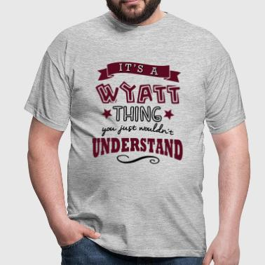 its a wyatt name forename thing - Männer T-Shirt