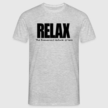 relax the economics lecturer is here - Men's T-Shirt