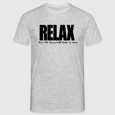 relax the mtb downhill rider is here - Men's T-Shirt