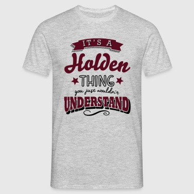 its a holden name surname thing - Men's T-Shirt