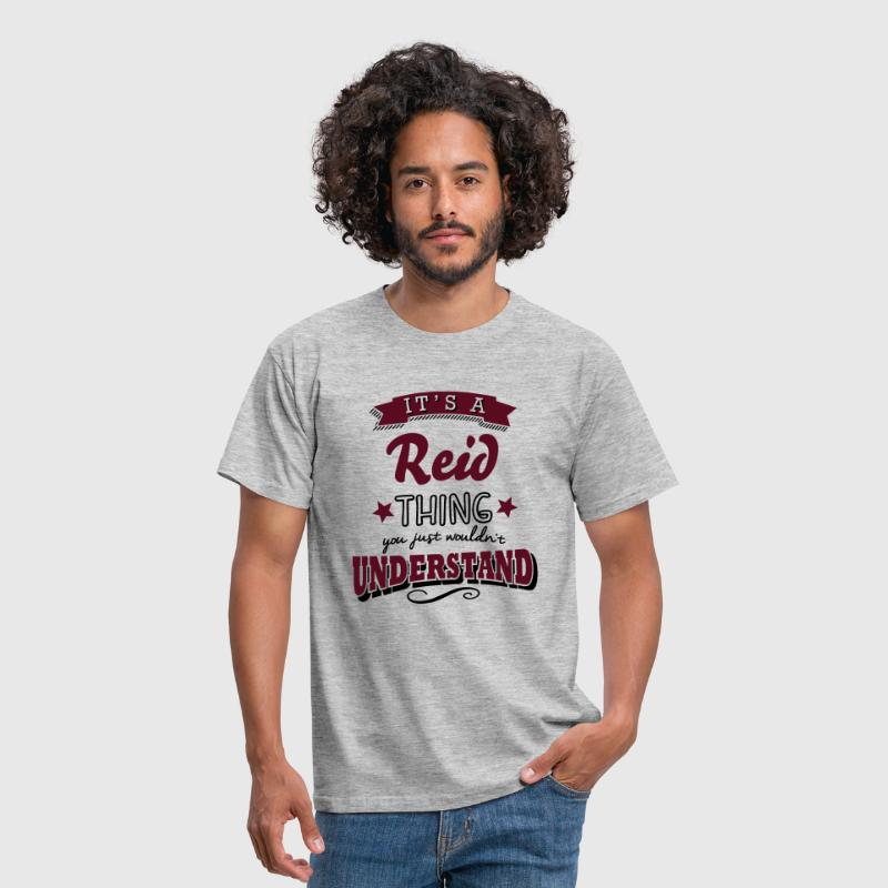 its a reid name surname thing - Men's T-Shirt