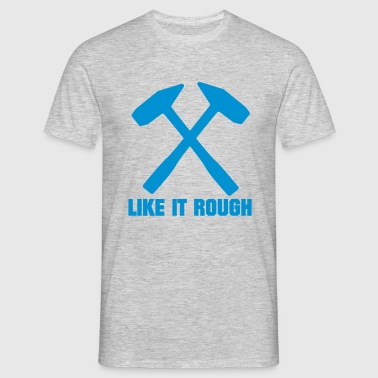 like it rough - Men's T-Shirt