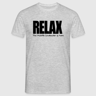 relax the middle linebacker is here - Men's T-Shirt