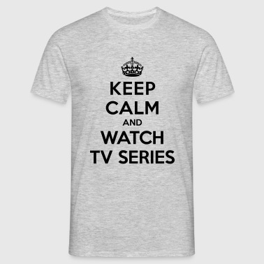 Keep calm and watch tv series - Men's T-Shirt