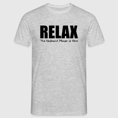 relax the keyboard player is here - Men's T-Shirt