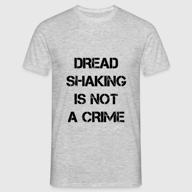 dread shaking is not a crime - T-shirt Homme