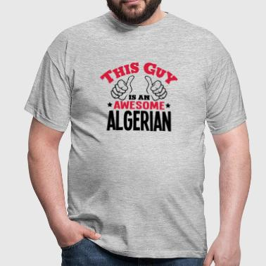 this guy is an awesome algerian 2col - Men's T-Shirt