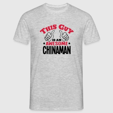 this guy is an awesome chinaman 2col - Men's T-Shirt