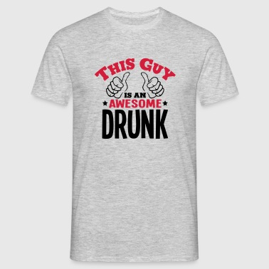 this guy is an awesome drunk 2col - Men's T-Shirt