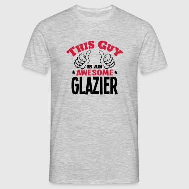 this guy is an awesome glazier 2col - Men's T-Shirt