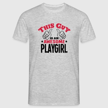 this guy is an awesome playgirl 2col - Men's T-Shirt