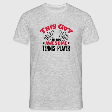 this guy is an awesome tennis player 2co - Men's T-Shirt