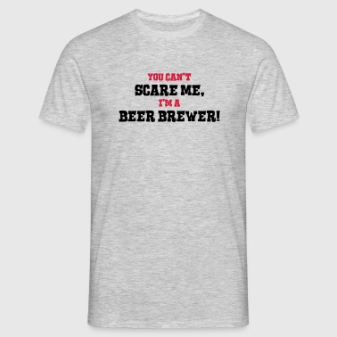 beer brewer cant scare me - Men's T-Shirt