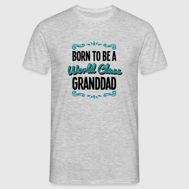 granddad born to be world class 2col - Men's T-Shirt