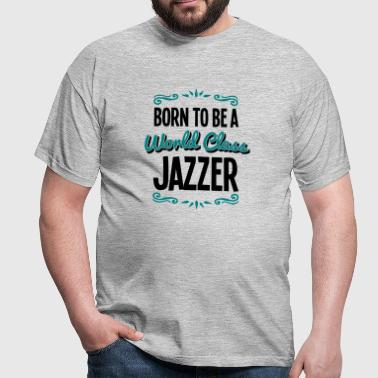 jazzer born to be world class 2col - Men's T-Shirt