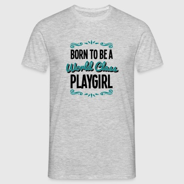 playgirl born to be world class 2col - Men's T-Shirt