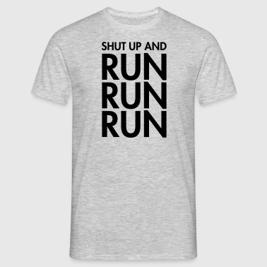 Shut Up And Run Run Run - Männer T-Shirt