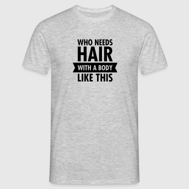 Who Needs Hair With A Beard Like This - T-shirt herr