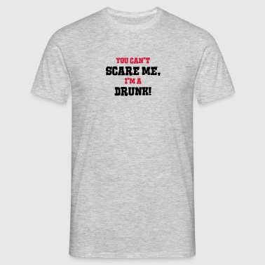 drunk cant scare me - Men's T-Shirt