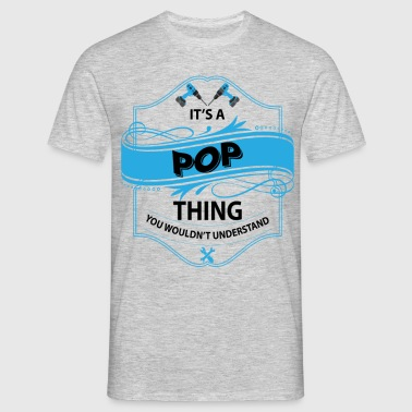 it's a pop thing you wouldnt understand - Men's T-Shirt