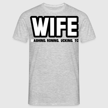 WIFE - washing, ironing, fucking, etc. - T-skjorte for menn