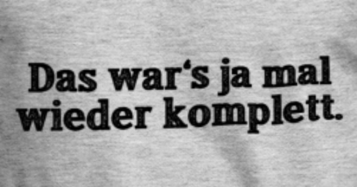 Das Wars Ja Mal Wieder Komplett Männer T Shirt Spreadshirt