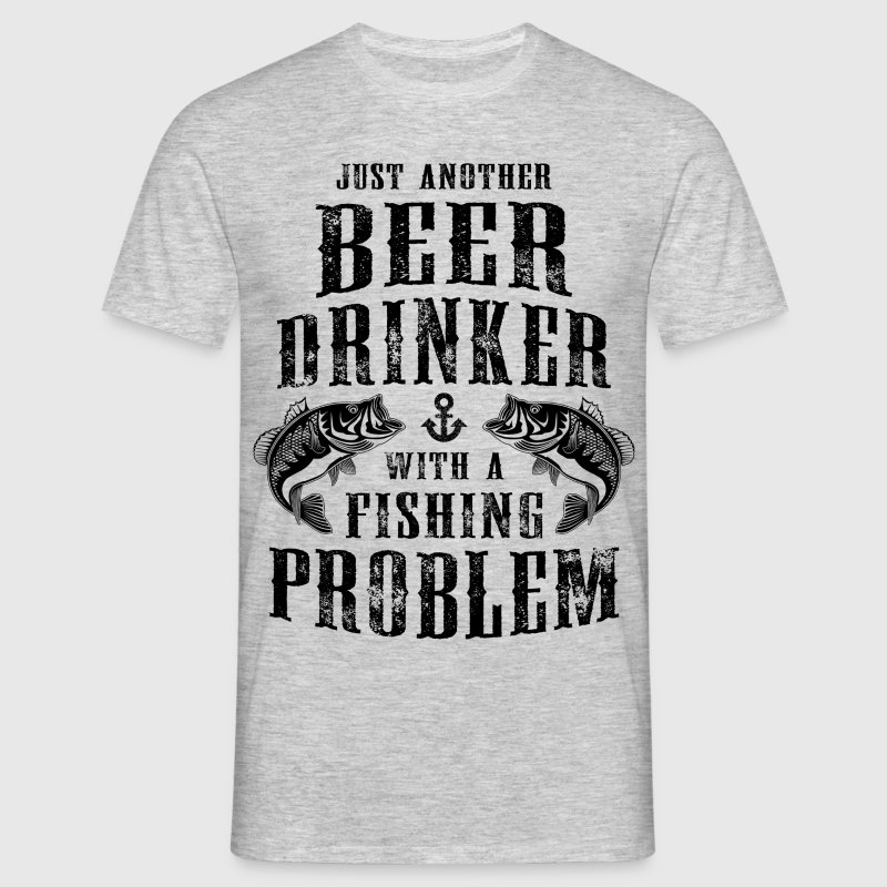 Just Another Beer Drinker With A Fishing Problem - Men's T-Shirt
