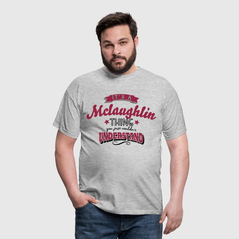 its a mclaughlin name surname thing - Men's T-Shirt