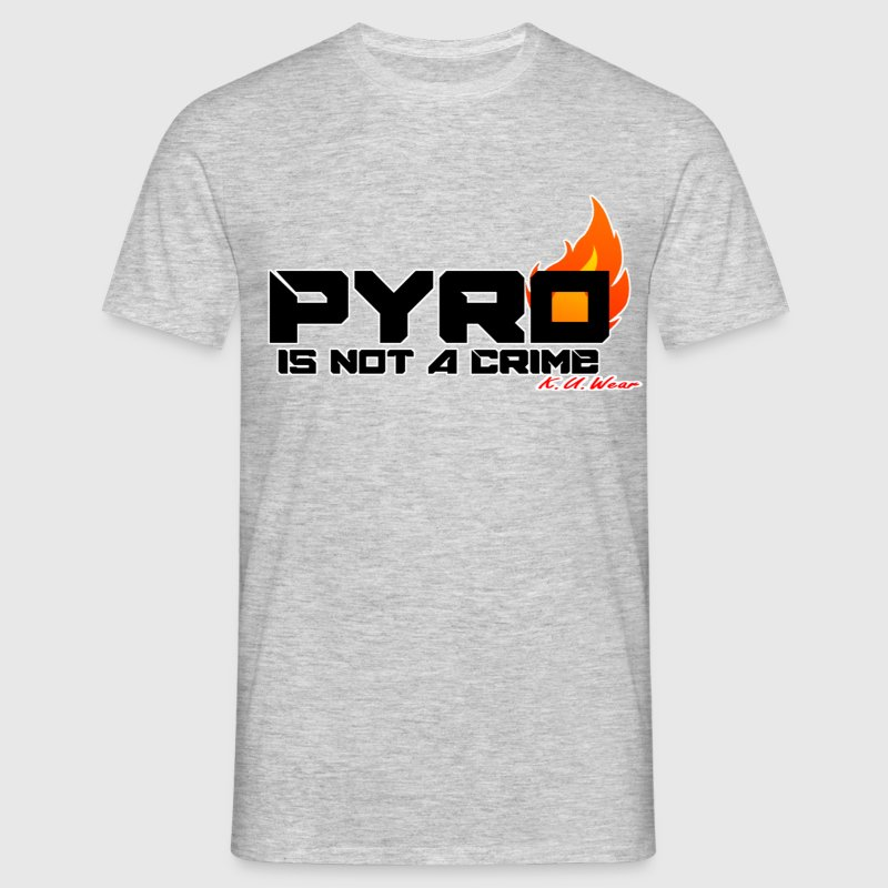 Pyro is not a crime - Mannen T-shirt