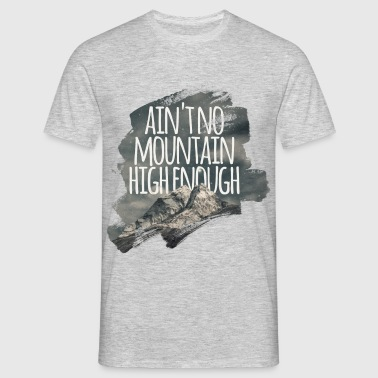 ain't no mountain high enough - Männer T-Shirt
