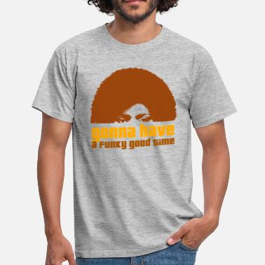 Soul Music gonna have a funky good time - Männer T-Shirt