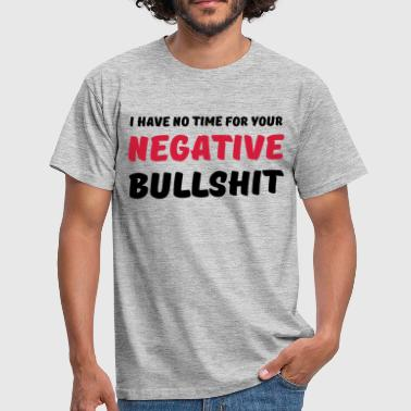 I Hate Your Negative Shit I have no time for your negative bullshit - Men's T-Shirt