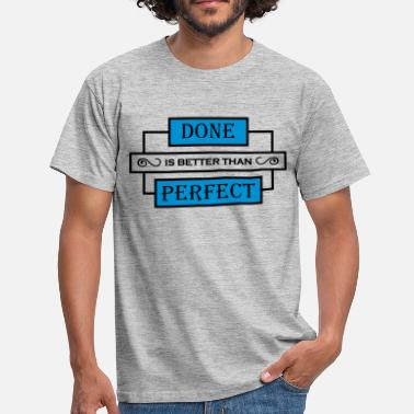 Better Done Than Perfect Done is better than perfect - Men's T-Shirt