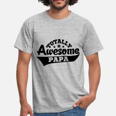 Awesome Papa totally awesome papa - Men's T-Shirt