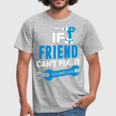 If Papa Cant Fix It No One Can If Friend Can't Fix It No One Can  - Men's T-Shirt