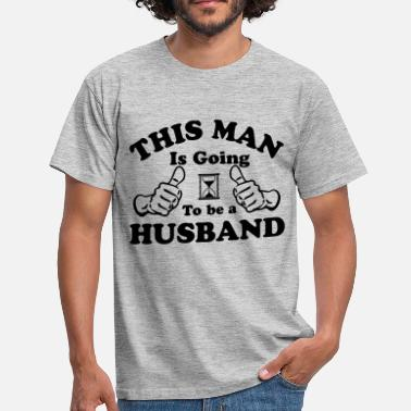This Guy Is Going To Be A Grandpa This Man Is Going To Be a Husband - Men's T-Shirt
