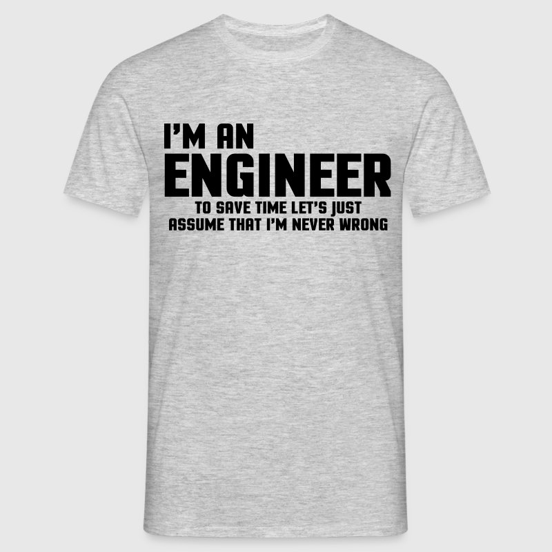 I'm An Engineer Funny Quote - Men's T-Shirt