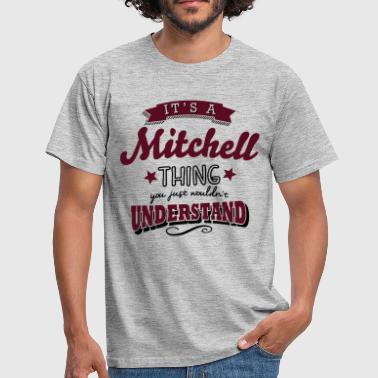 its a mitchell name surname thing - Men's T-Shirt