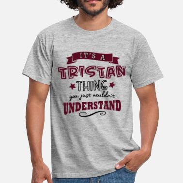Tristan its a tristan name forename thing - Men's T-Shirt