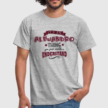 its an alejandro name forename thing - Men's T-Shirt