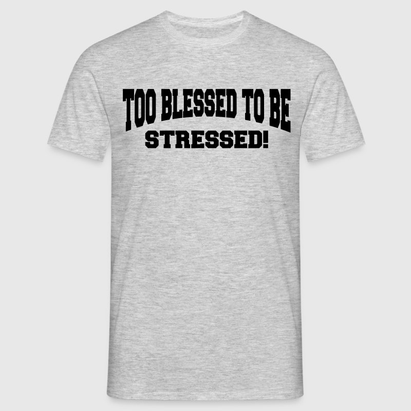 Too blessed to be stressed - Men's T-Shirt