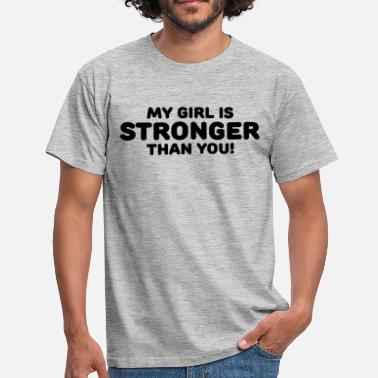 Stronger My girl is stronger than you! - Männer T-Shirt