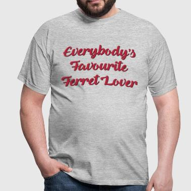 Everybodys favourite ferret lover funny  - Men's T-Shirt
