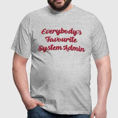Everybodys favourite system admin funny  - Men's T-Shirt
