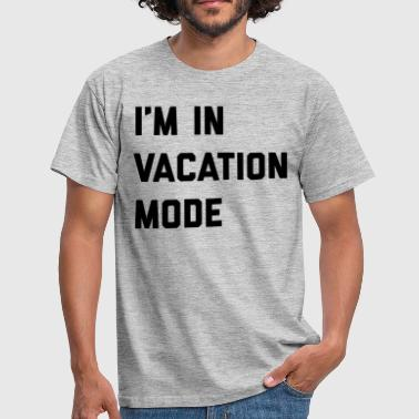 Vacation Mode Funny Quote - T-shirt Homme