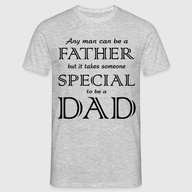 Any Man Can be a Father but it takes someone spec - Men's T-Shirt
