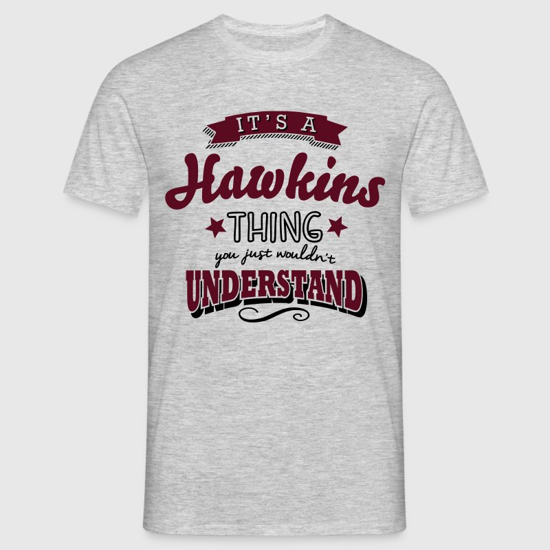its a hawkins name surname thing - Men's T-Shirt